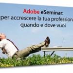 Adobe eSeminar: gli Adobe Guru anche a casa tua
